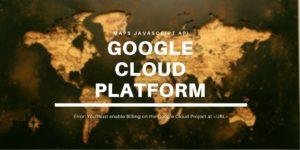Google Cloud Platform (Google Maps JavaScript API)