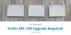Trello API 426 Upgrade Required
