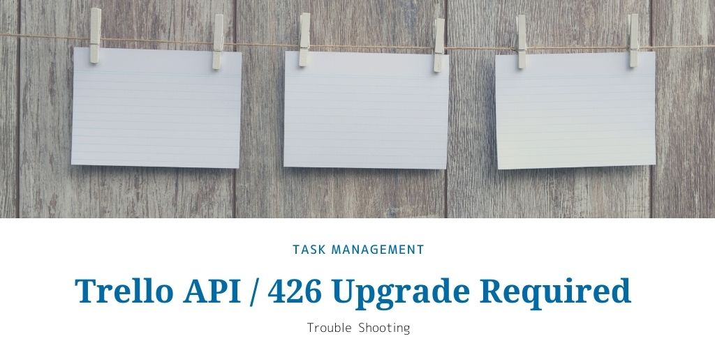 Trello API 426 Upgrade Required